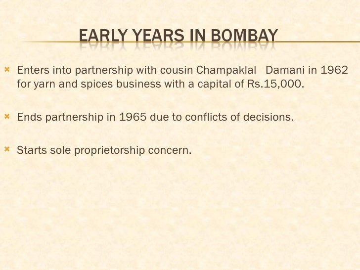 <ul><li>Enters into partnership with cousin Champaklal  Damani in 1962 for yarn and spices business with a capital of Rs.1...