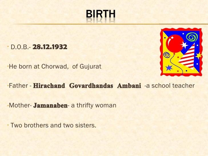 <ul><li>D.O.B.-   28.12.1932 </li></ul><ul><li>He born at Chorwad,  of Gujurat </li></ul><ul><li>Father -  Hirachand Govar...