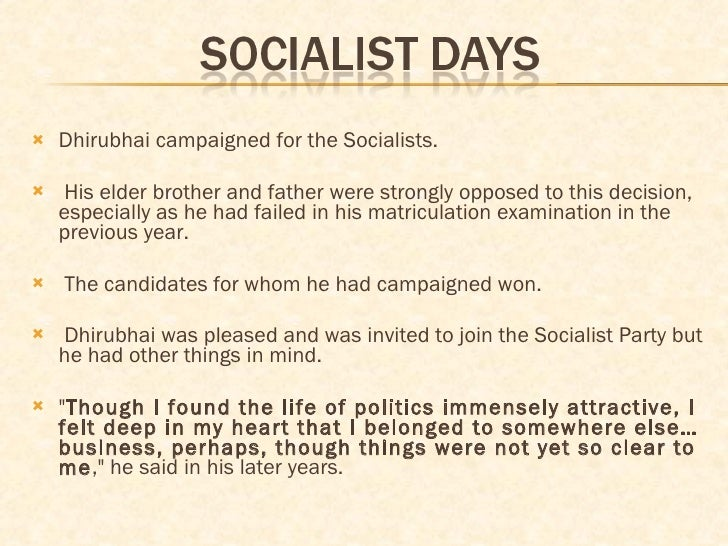 <ul><li>Dhirubhai campaigned for the Socialists. </li></ul><ul><li>His elder brother and father were strongly opposed to t...