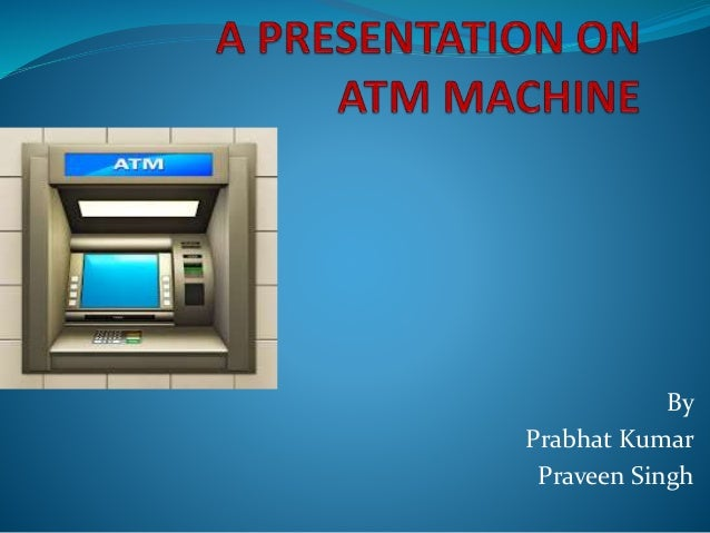 Ppt on atm machine