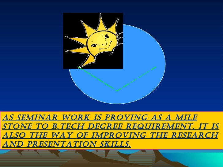 GOODMORNING AS SEMINAR WORK IS PROVING AS A MILE STONE TO B.TECH DEGREE REQUIREMENT, IT IS ALSO THE WAY OF IMPROVING THE R...