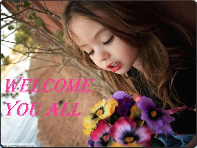 WELCOME YOU ALL