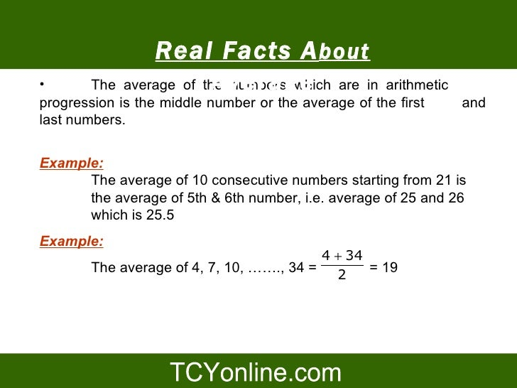 Real Facts A bout •                       Average         The average of the numbers which are in arithmetic progression i...