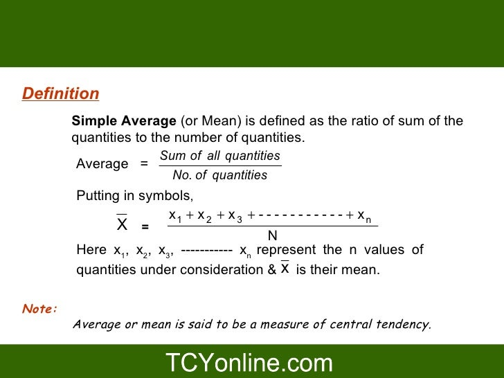 Definition         Simple Average (or Mean) is defined as the ratio of sum of the         quantities to the number of quan...