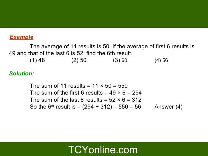 Example         The average of 11 results is 50. If the average of first 6 results is 49 and that of the last 6 is 52, fin...