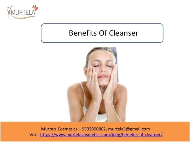 Murtela Cosmetics – 9592900802, murtela5@gmail.com Visit- https://www.murtelacosmetics.com/blog/benefits-of-cleanser/ Bene...