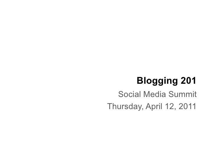 Blogging 201  Social Media SummitThursday, April 12, 2011