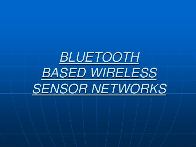 BLUETOOTHBASED WIRELESSSENSOR NETWORKS
