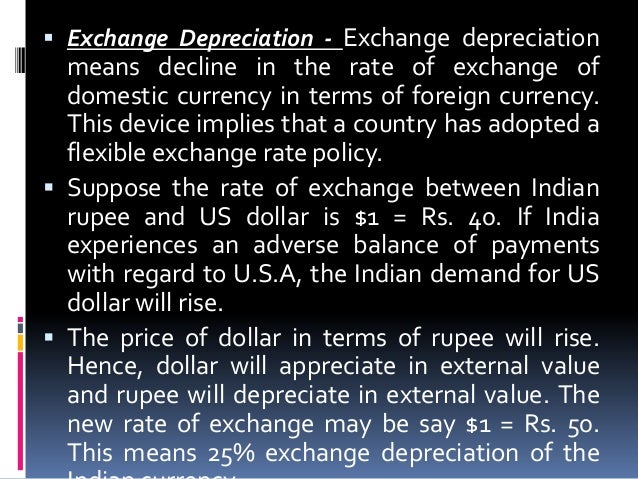 Exchange Depreciation - Exchange depreciation  means decline in the rate of exchange of domestic currency in terms of fo...