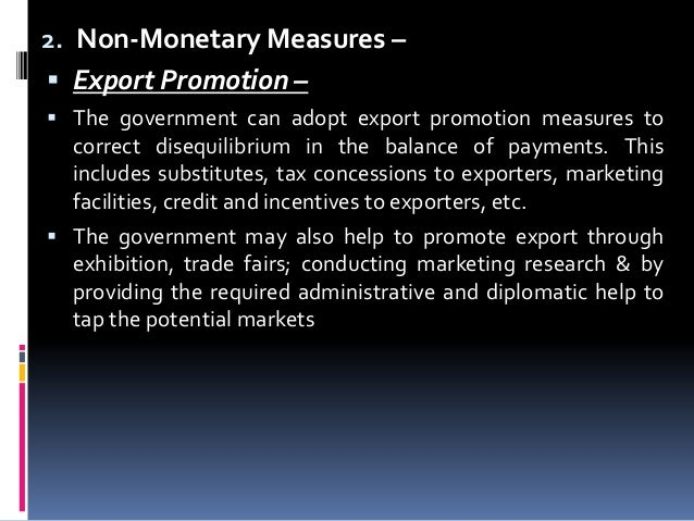 2. Non-Monetary Measures –  Export Promotion –  The government can adopt export promotion measures to  correct disequili...