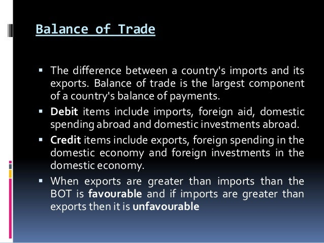 Balance of Trade  The difference between a country's imports and its  exports. Balance of trade is the largest component ...