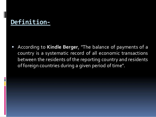 """Definition-   According to Kindle Berger, """"The balance of payments of a  country is a systematic record of all economic t..."""