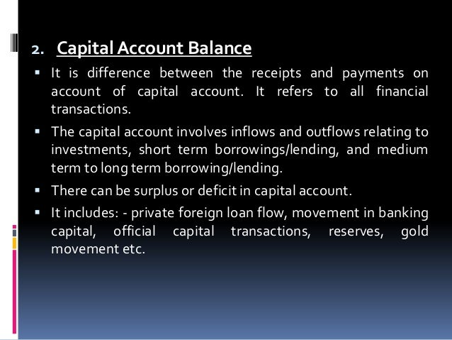 2. Capital Account Balance  It is difference between the receipts and payments on  account of capital account. It refers ...