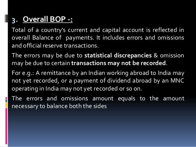 3. Overall BOP -: Total of a country's current and capital account is reflected in overall Balance of payments. It include...
