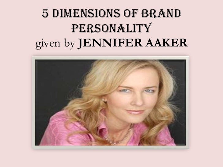 5 Dimensions of Brand       Personalitygiven by JENNIFER AAKER