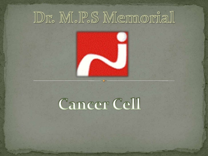 Dr. M.P.S Memorial<br />Cancer Cell<br />