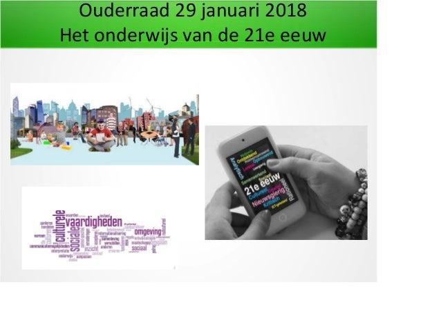 Ouderraad 29 januari 2018 Het onderwijs van de 21e eeuw