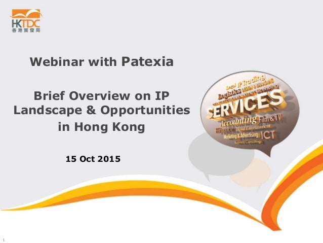 1 Webinar with Patexia Brief Overview on IP Landscape & Opportunities in Hong Kong 15 Oct 2015