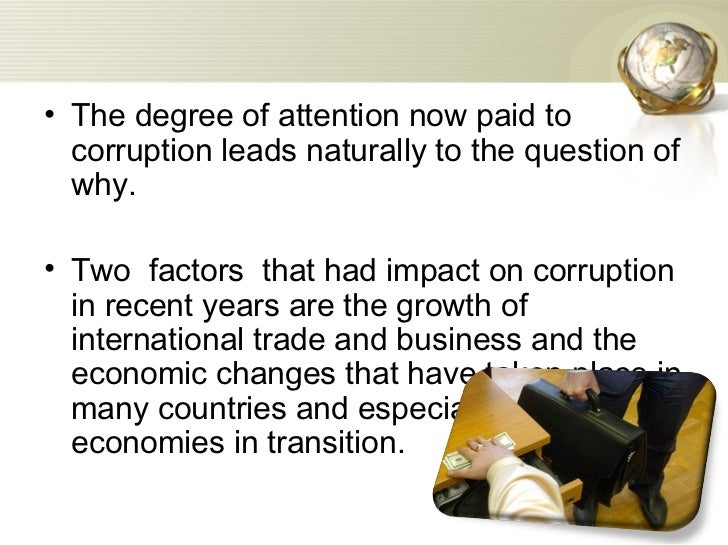 the political economy of corruption essay It has long been known that corruption is associated with lower gnp per capita, and lower investments and growth rates, but the study by ernesto dal bó, associate professor of political economy, and martin rossi of the universidád de san andrés in argentina, is the first to show that corruption damages nations by making firms become inefficient.