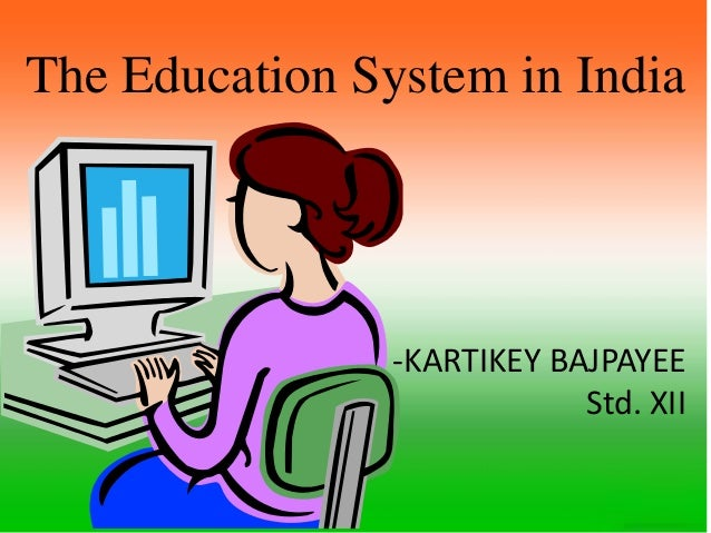 The Education System in India -KARTIKEY BAJPAYEE Std. XII
