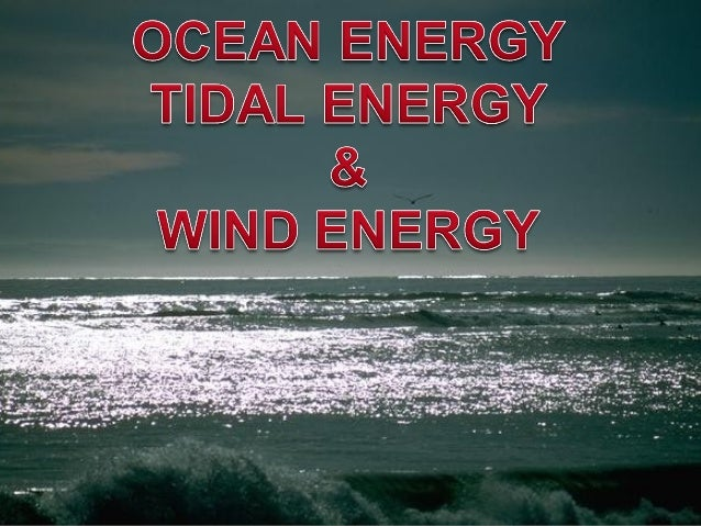 Overview of Ocean Energy -ocean energy is replenished by the sun and through tidal influences of the moon's and sun's grav...