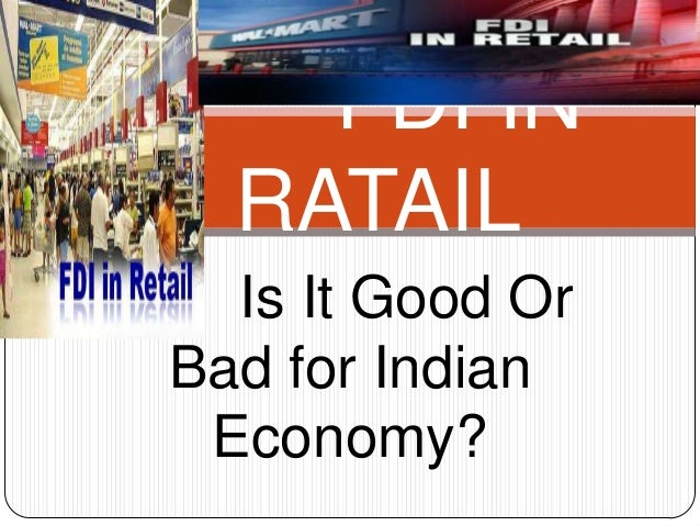 FDI IN  RATAIL  Is It Good OrBad for Indian Economy?