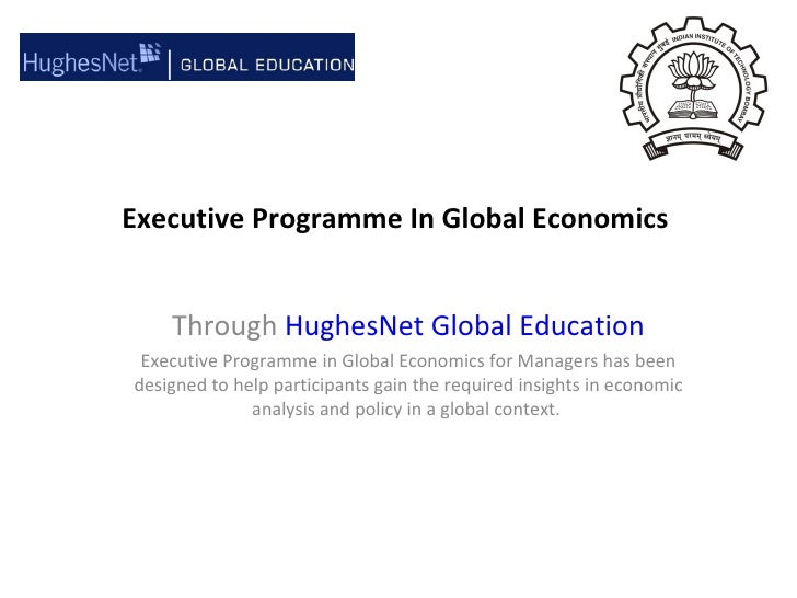 Executive Programme In Global Economics Through  HughesNet Global Education Executive Programme in Global Economics for Ma...
