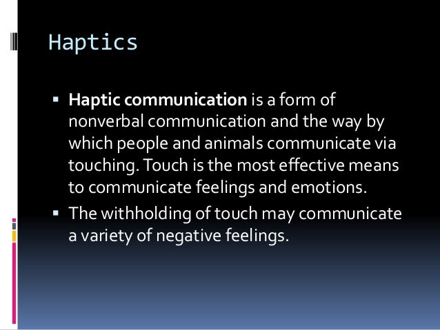 Haptics Non Verbal Communication Chronemics and proxemics is quite a rare and popular topic for writing an essay, but it. haptics non verbal communication