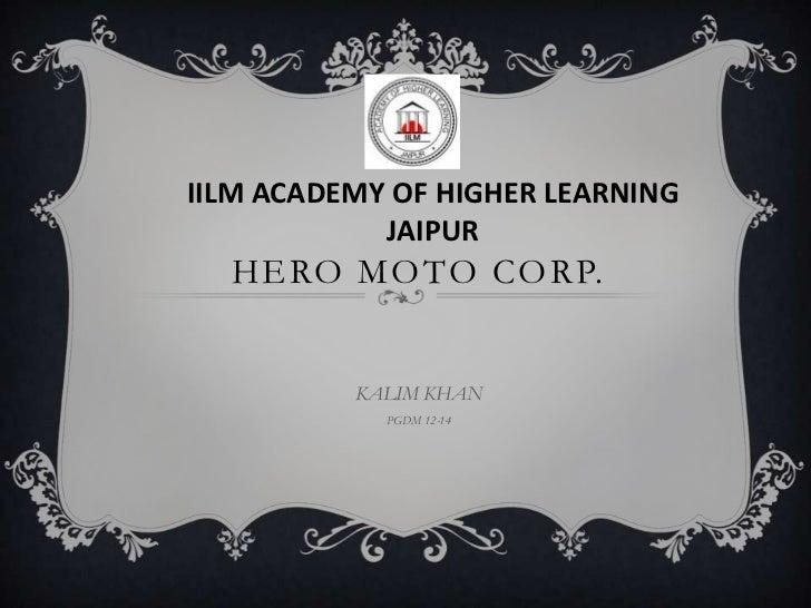 IILM ACADEMY OF HIGHER LEARNING            JAIPUR  HERO MOTO CORP.          KALIM KHAN            PGDM 12-14