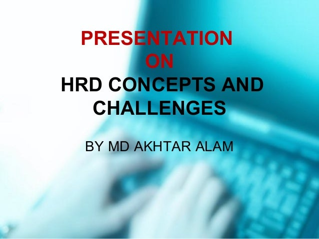 PRESENTATIONONHRD CONCEPTS ANDCHALLENGESBY MD AKHTAR ALAM