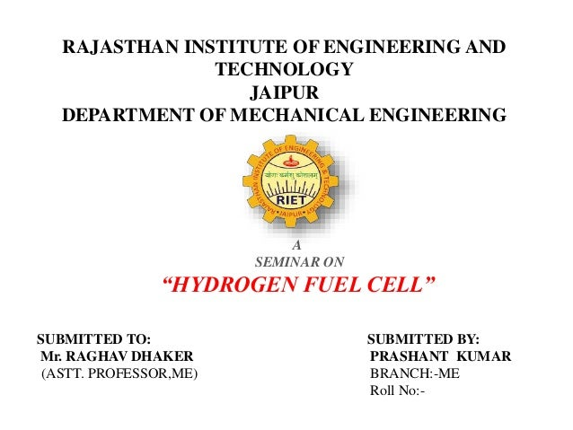 "RAJASTHAN INSTITUTE OF ENGINEERING AND TECHNOLOGY JAIPUR DEPARTMENT OF MECHANICAL ENGINEERING A SEMINAR ON ""HYDROGEN FUEL ..."
