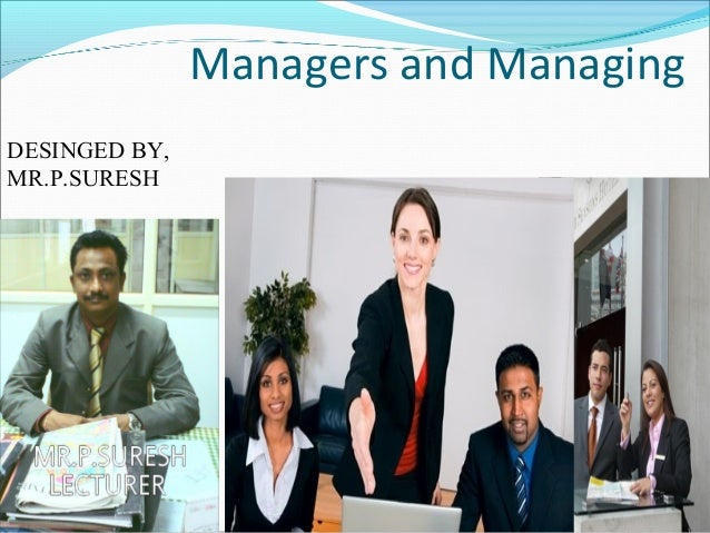 Managers and Managing DESINGED BY, MR.P.SURESH