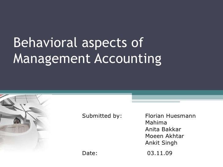 Behavioral aspects of Management Accounting Submitted by: Florian Huesmann Mahima Anita Bakkar Moeen Akhtar Ankit Singh Da...