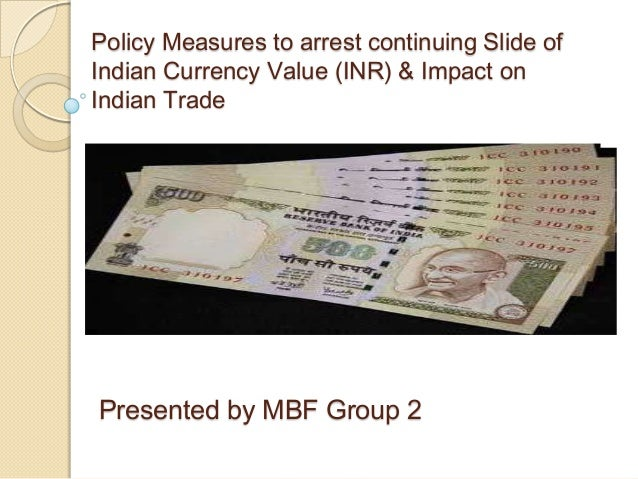 Policy Measures to arrest continuing Slide of Indian Currency Value (INR) & Impact on Indian Trade Presented by MBF Group 2