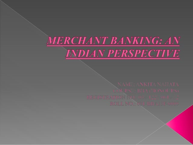 """The basic objective of the Project on """"Merchant Banking in India"""" was to deal with the following things:  To examine the ..."""