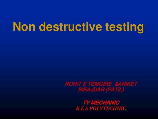 Non destructive testing         ROHIT S TEMGIRE &ANIKET             BIRAJDAR (PATIL)              TY MECHANIC