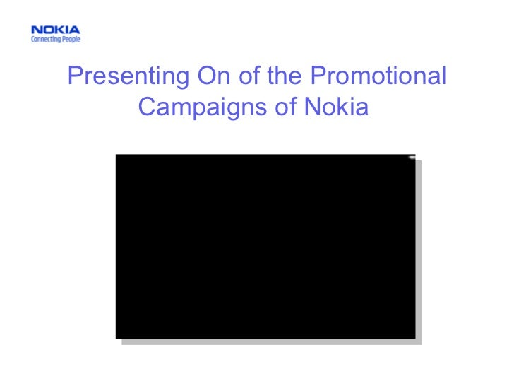 Presenting On of the Promotional Campaigns of Nokia