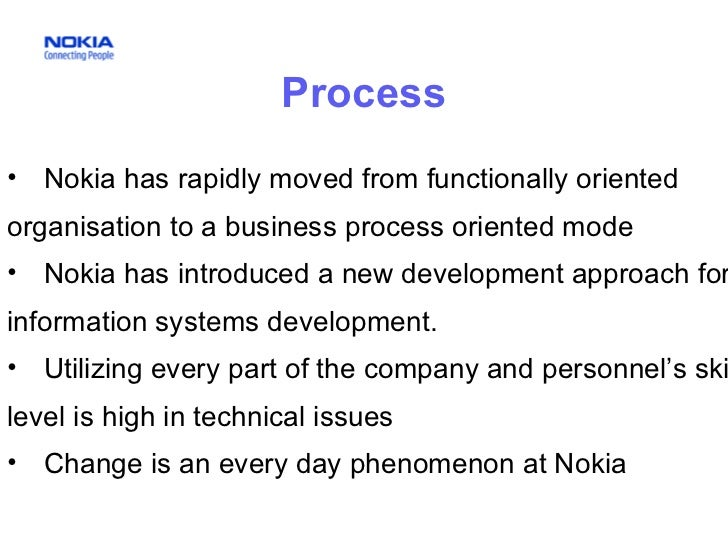 <ul><li>Nokia has rapidly moved from functionally oriented organisation to a business process oriented mode  </li></ul><ul...