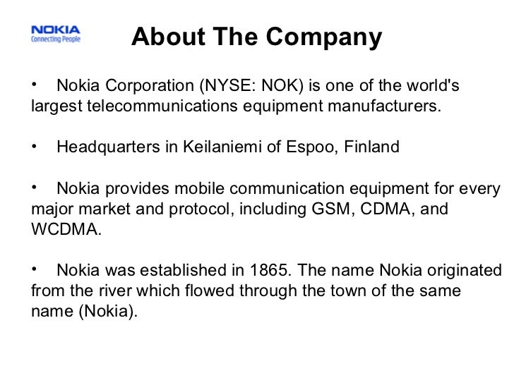 About The Company <ul><ul><li>Nokia Corporation (NYSE: NOK) is one of the world's largest telecommunications equipment man...