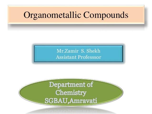 Organometallic Compounds Mr.Zamir S. Shekh Assistant Professsor