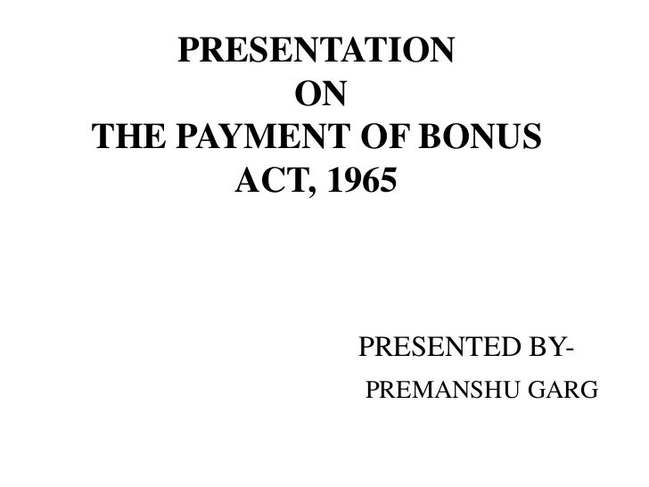 PRESENTATION         ONTHE PAYMENT OF BONUS       ACT, 1965           PRESENTED BY-            PREMANSHU GARG
