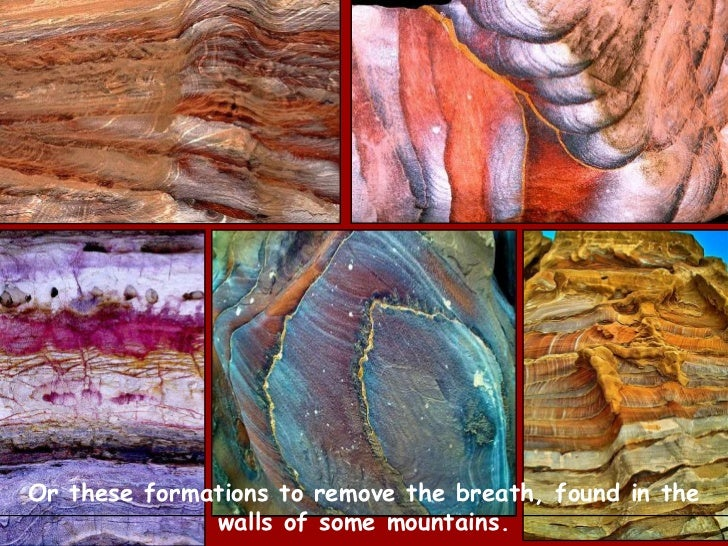 Or these formations to remove the breath, found in the walls of some mountains.  <br />