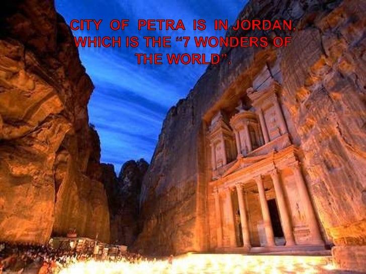 """City  of  Petra  is  in Jordan, which is the """"7 wonders of the world"""".<br />"""