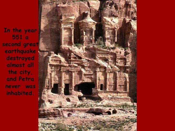In the year 551 a second great earthquake destroyed almost all the city, and Petra never  was inhabited.  <br />