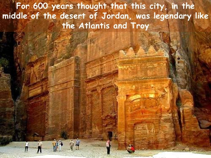 For 600 years thought that this city, in the middle of the desert of Jordan, was legendary like the Atlantis and Troy<br />