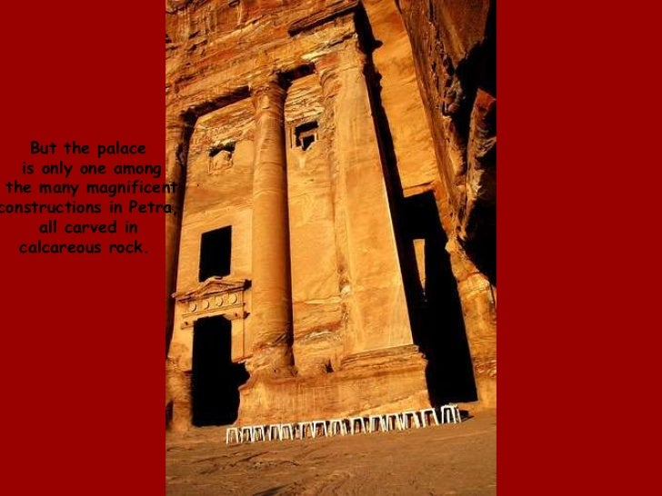 But the palace<br /> is only one among<br /> the many magnificent<br />constructions in Petra,<br /> all carved in <br />c...