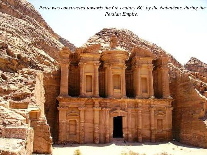 Petra was constructed towards the 6th century BC. by the Nabatéens, during the<br />Persian Empire. <br />