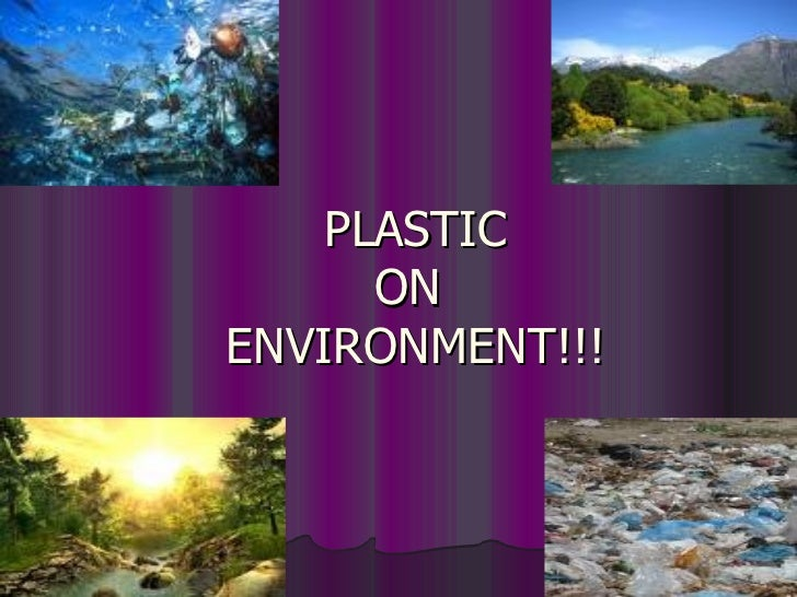 PLASTIC       ON ENVIRONMENT!!!