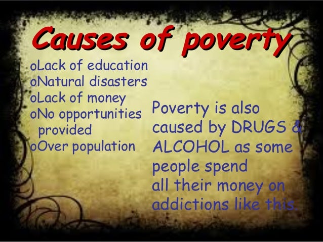 causes of world poverty The poverty section of the global issues web site looks into causes of poverty around the world why are poor nations poor what are the roles of the imf and world bank with their structural.