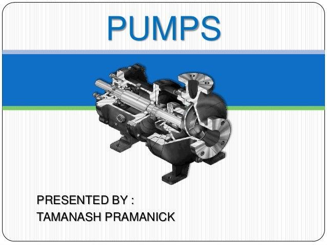 PRESENTED BY : TAMANASH PRAMANICK PUMPS